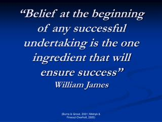 Belief at the beginning of any successful undertaking is the one ingredient that will ensure success  William James