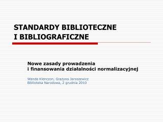 STANDARDY BIBLIOTECZNE I BIBLIOGRAFICZNE