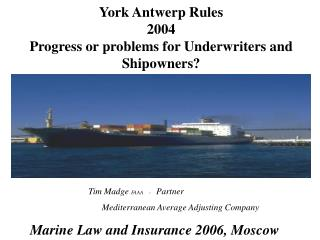 York Antwerp Rules 2004 Progress or problems for Underwriters and Shipowners