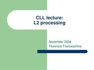CLL lecture: L2 processing