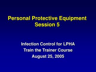 Personal Protective Equipment Session 5