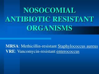 NOSOCOMIAL ANTIBIOTIC RESISTANT ORGANISMS