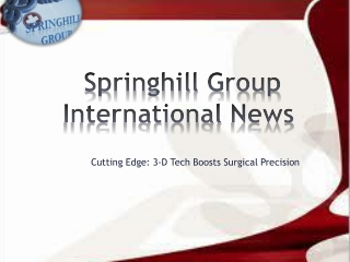 Springhill Group International News: Cutting Edge: 3-D Tech
