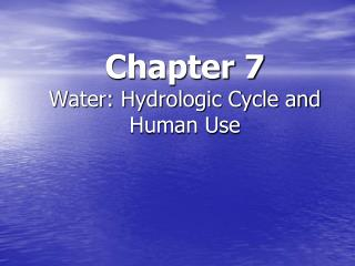Chapter 7 Water: Hydrologic Cycle and Human Use