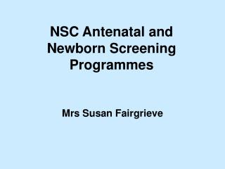 NSC Antenatal and Newborn Screening Programmes