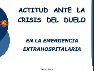 ACTITUD ANTE LA CRISIS DEL DUELO