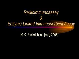 Radioimmunoassay  Enzyme Linked Immunosorbent Assay