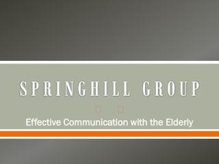 SPRINGHILL GROUP - Effective Communication with the Elderly
