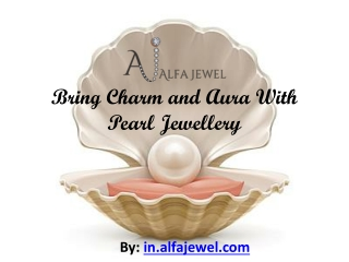 Bring Charm and Aura With Pearl Jewellery