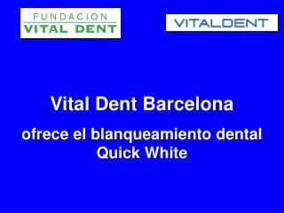 Vital Dent Barcelona ofrece el blanqueamiento dental Quick W