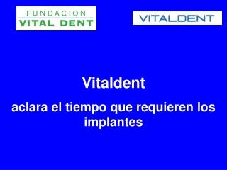 Vitaldent aclara el tiempo que requieren los implantes