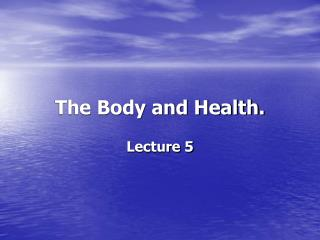 The Body and Health.