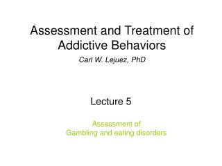 Assessment and Treatment of Addictive Behaviors Carl W. Lejuez ...