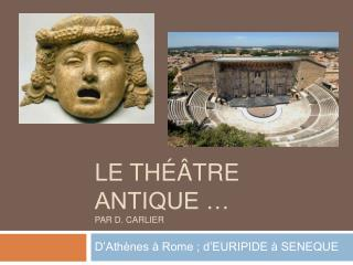 Le th  tre antique   Par D. CARLIER