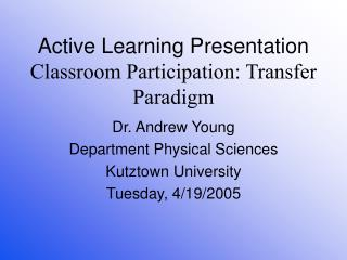 Active Learning Presentation Classroom Participation: Transfer ...