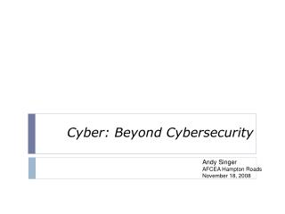 Cyber: Beyond Cybersecurity