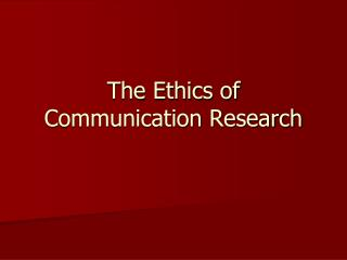 The Ethics of Communication Research
