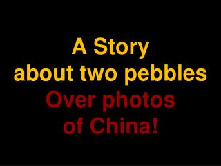 A Story about two pebbles