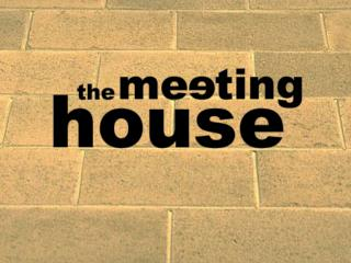 WELCOME TO THE MEETING HOUSE