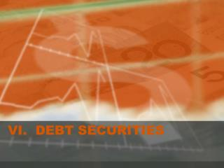VI. DEBT SECURITIES
