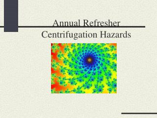 Annual Refresher Centrifugation Hazards
