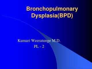 Bronchopulmonary DysplasiaBPD