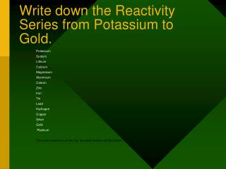 Write down the Reactivity Series from Potassium to Gold.