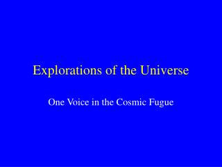 Explorations of the Universe