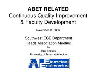ABET RELATED Continuous Quality Improvement  Faculty Development   November 11, 2006