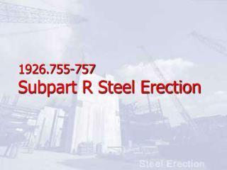 1926.755-757 Subpart R Steel Erection