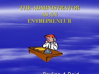THE ADMINISTRATOR  AS AN ENTREPRENEUR
