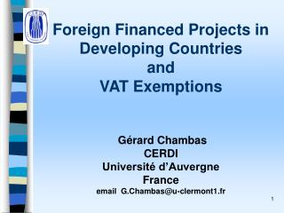 Foreign Financed Projects in Developing Countries  and  VAT Exemptions     G rard Chambas  CERDI  Universit  d Auvergn