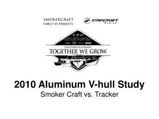 2010 Aluminum V-hull Study Smoker Craft vs. Tracker