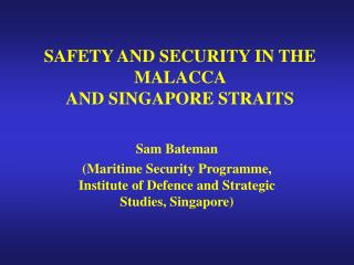 SAFETY AND SECURITY IN THE MALACCA AND SINGAPORE STRAITS