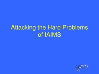Attacking the Hard Problems of IAIMS