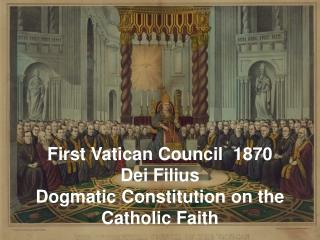 First Vatican Council 1870 Dei Filius Dogmatic Constitution on ...
