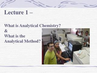 Lecture 1     What is Analytical Chemistry    What is the  Analytical Method