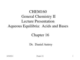 CHEM160  General Chemistry II Lecture Presentation Aqueous Equilibria:  Acids and Bases