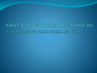 What to Do with the Things Kids Do Understanding Their Stress and ...
