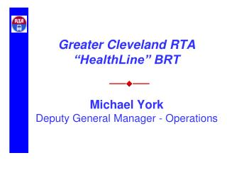 Greater Cleveland RTA  HealthLine  BRT      Michael York  Deputy General Manager - Operations
