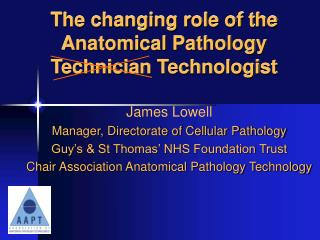 The changing role of the Anatomical Pathology Technician Technologist