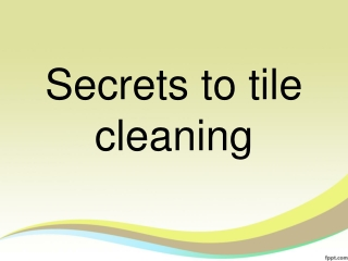 Secrets to tile cleaning