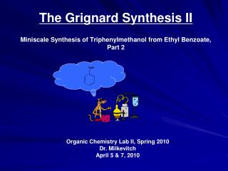 The Grignard Synthesis II  Miniscale Synthesis of Triphenylmethanol from Ethyl Benzoate, Part 2