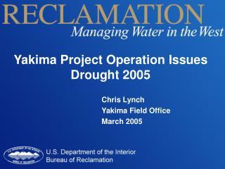 Chris Lynch Yakima Field Office March 2005