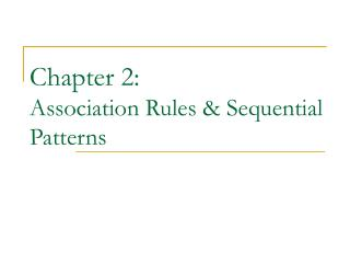Chapter 2:  Association Rules  Sequential Patterns