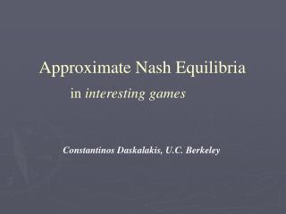 Approximate Nash Equilibria in interesting games