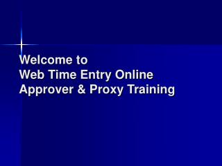 Welcome to Web Time Entry Online Approver  Proxy Training