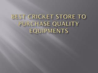 Best cricket store to purchase quality equipments