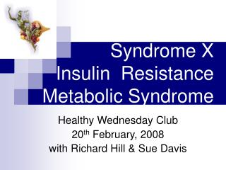 Syndrome X    Insulin  Resistance Metabolic Syndrome