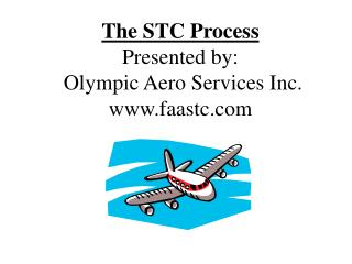 The STC Process Presented by: Olympic Aero Services Inc. www ...